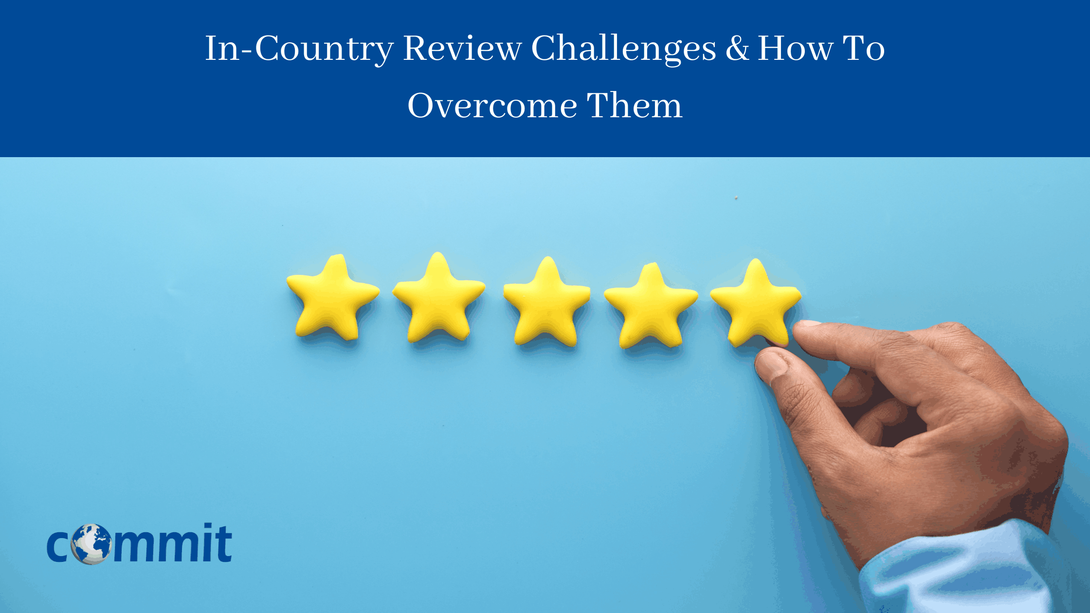 In-Country Review Challenges & How To Overcome Them