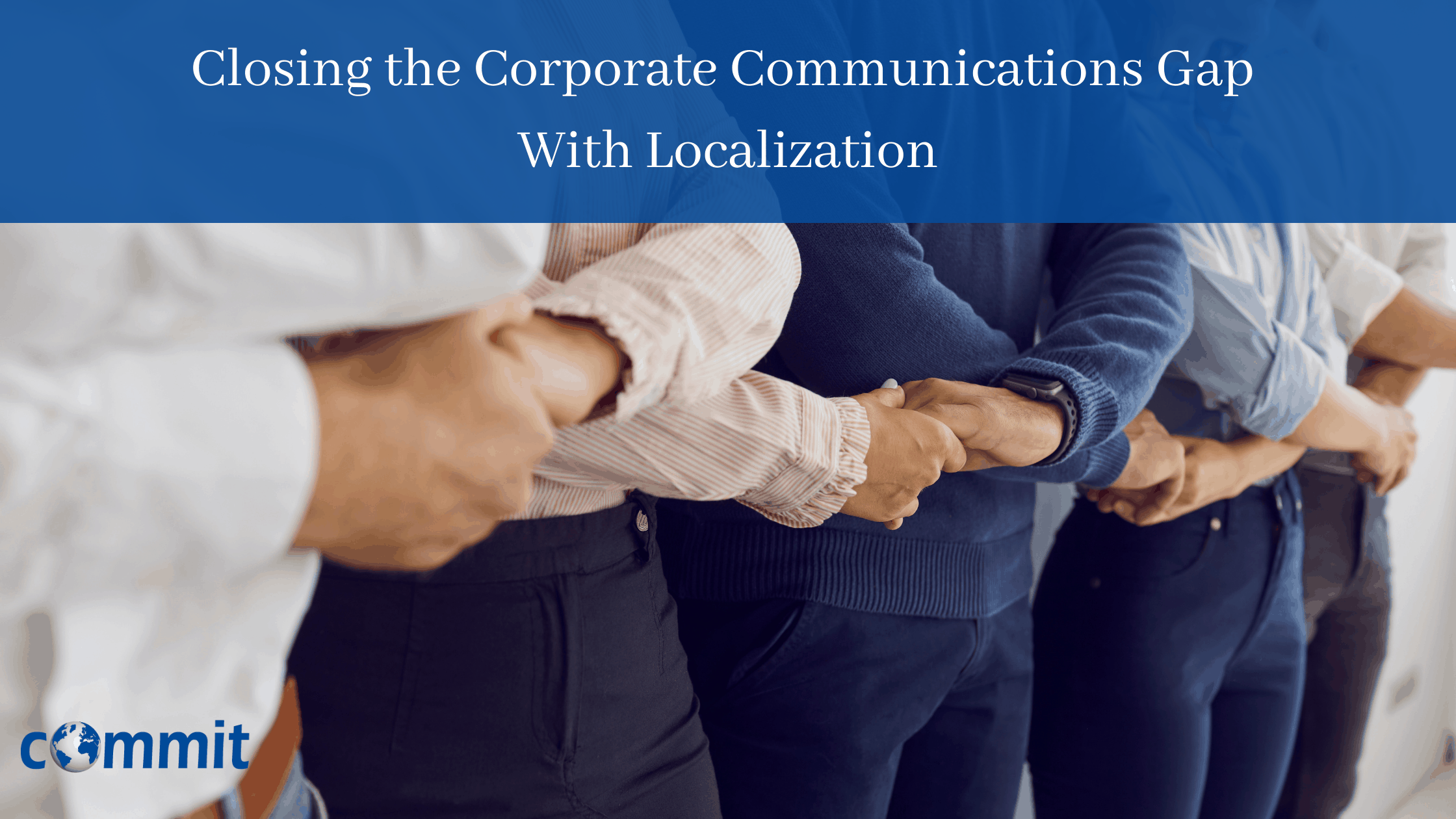 Closing the Corporate Communications Gap With Localization