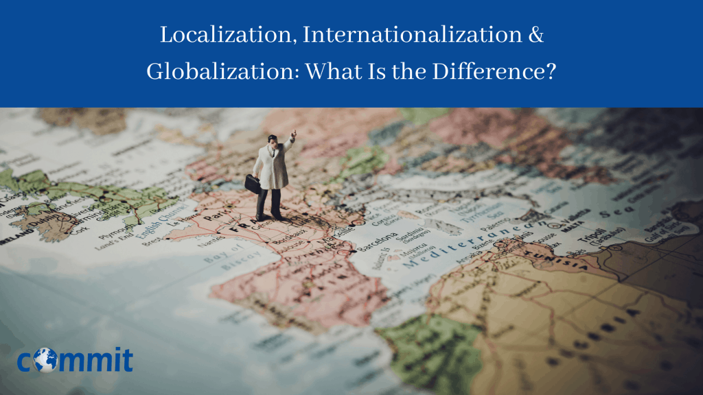Localization, Internationalization & Globalization What Is the Difference