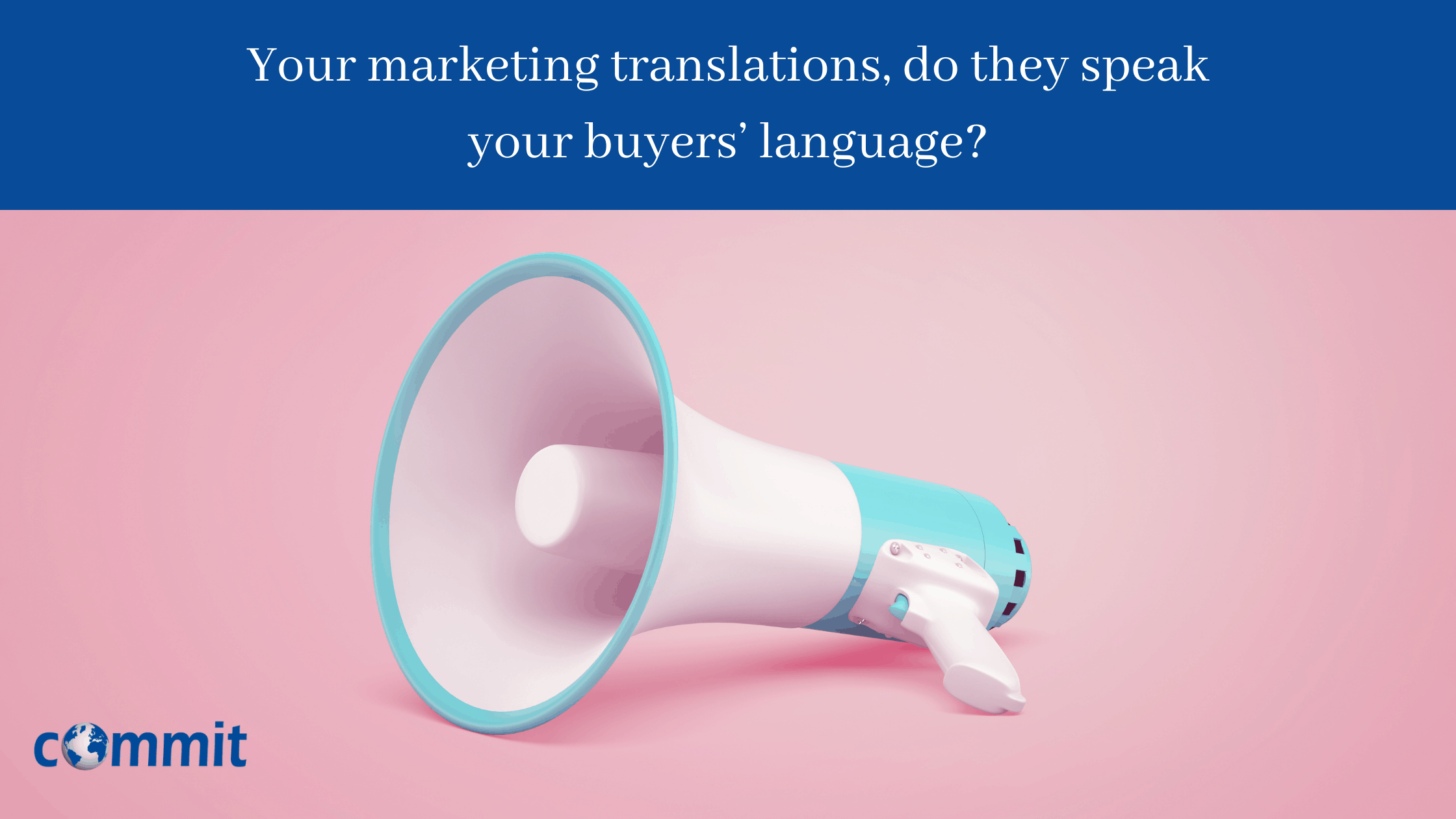 Your marketing translations, do they speak your buyers' language?
